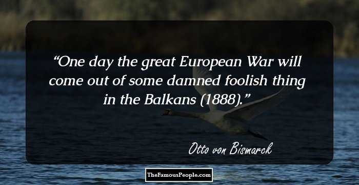 Quotes About War Captivating 40 Famous Quotesotto Von Bismarck The Iron Chancellor Of Germany