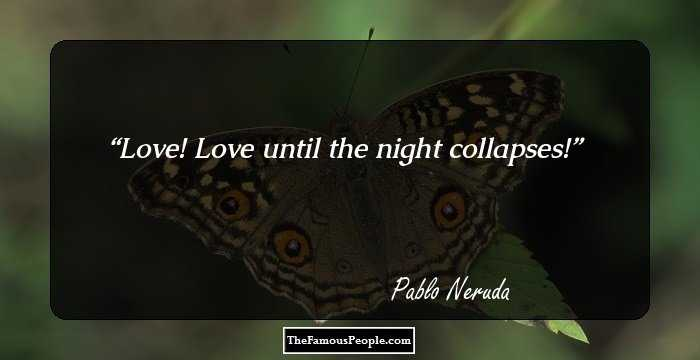 92 Awesome Quotes By Pablo Neruda To Ponder Over