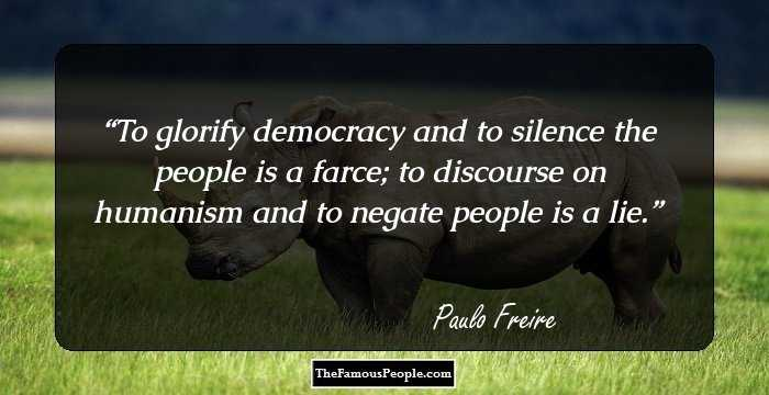 46 notable quotes by paulo freire the renowned brazilian for Farcical pedagogue
