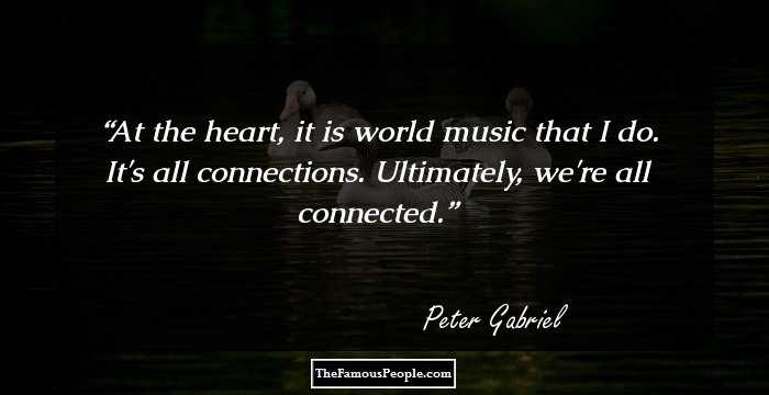 55 Motivational Peter Gabriel Quotes That Serve As Food To The Soul