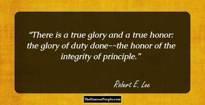 You Think The World Is Cruel Mean And Harsh Take A Look: 98 Thought-Provoking Quotes By Robert E. Lee