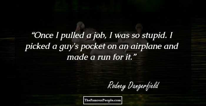 40 Rodney Dangerfield Quotes You Must Know Extraordinary Rodney Dangerfield Quotes