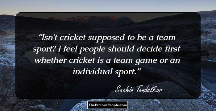 57 Inspiring Sachin Tendulkar Quotes On Cricket Dreams Life And More