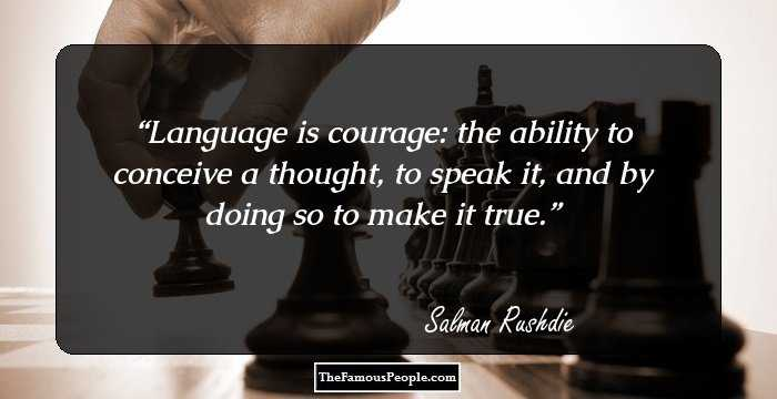 Language Is Courage The Ability To Conceive A Thought Speak It And By Doing So Make True