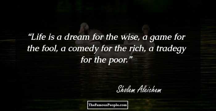 Poor Life Quotes Interesting 13 Famous Quotessholem Aleichem On Stories Dreams And Life