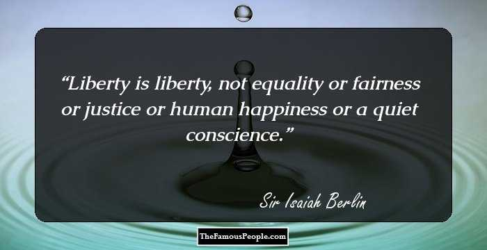 isaiah berlin equality The goal of philosophy is always the same, to assist men to understand themselves and thus to operate in the open, not wildly in the dark--isaiah b.