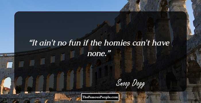 42 Great Quotes By Snoop Dogg That Are Sure To Lighten The Load Of