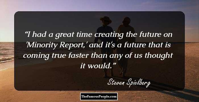 179 Thought Provoking Quotes By Steven Spielberg