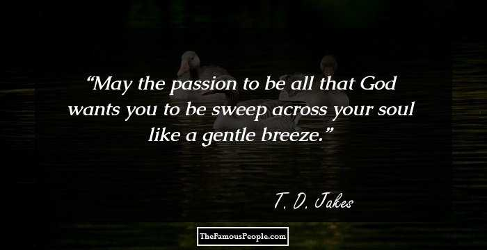 60 Insightful Quotes By TD Jakes That Will Ignite Your Heart And Soul Interesting T D Jakes Quotes