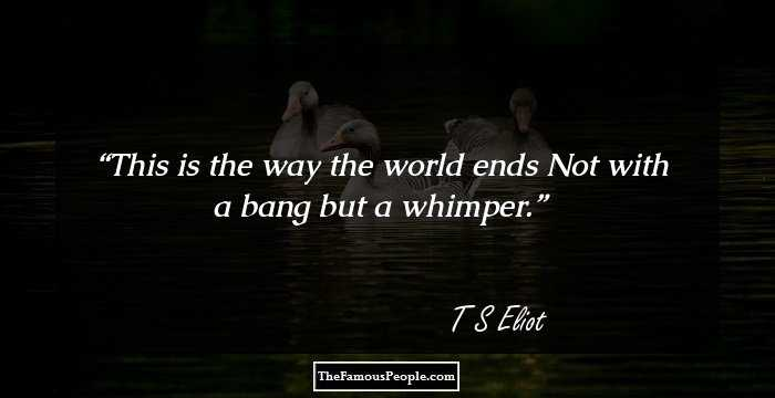 100 Inspirational Quotes By T S Eliot The Author Of Four
