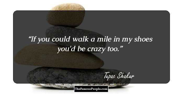 If You Could Walk A Mile In My Shoes Tupac