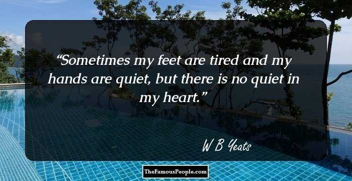 Feet Tired Quotes: 100 Inspirational Quotes By W.B. Yeats That Will Give You