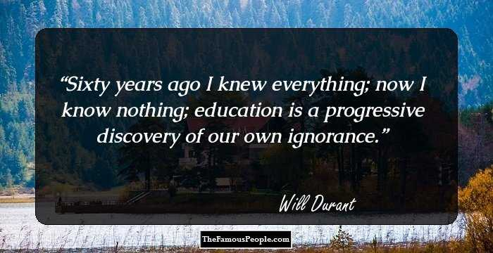 Education Is A Progressive Discovery Of Our: 100 Top Inspirational Will Durant Quotes