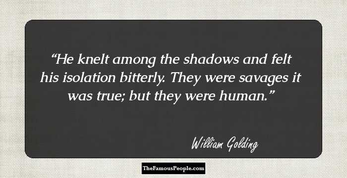 100 Quotes By Sir William Gerald Golding The Author Of Lord