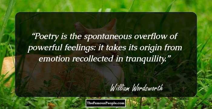 the spontaneous overflow of powerful feelings in wordsworths poetry Poetry is the spontaneous overflow of powerful feelings: it takes its origin from emotion - william wordsworth quotes at azquotescom.