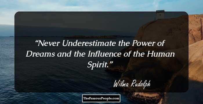 Wilma Rudolph. Never Underestimate the Power of Dreams and the Influence of  the Human Spirit.